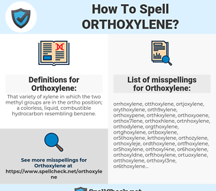 Orthoxylene, spellcheck Orthoxylene, how to spell Orthoxylene, how do you spell Orthoxylene, correct spelling for Orthoxylene