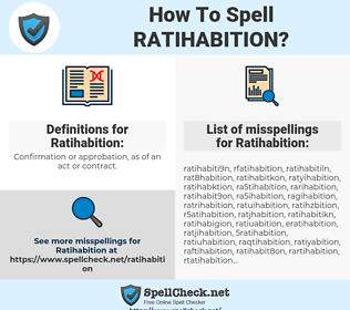Ratihabition, spellcheck Ratihabition, how to spell Ratihabition, how do you spell Ratihabition, correct spelling for Ratihabition