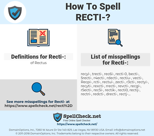 Recti-, spellcheck Recti-, how to spell Recti-, how do you spell Recti-, correct spelling for Recti-