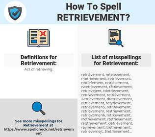 Retrievement, spellcheck Retrievement, how to spell Retrievement, how do you spell Retrievement, correct spelling for Retrievement