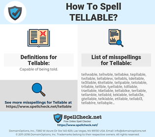Tellable, spellcheck Tellable, how to spell Tellable, how do you spell Tellable, correct spelling for Tellable