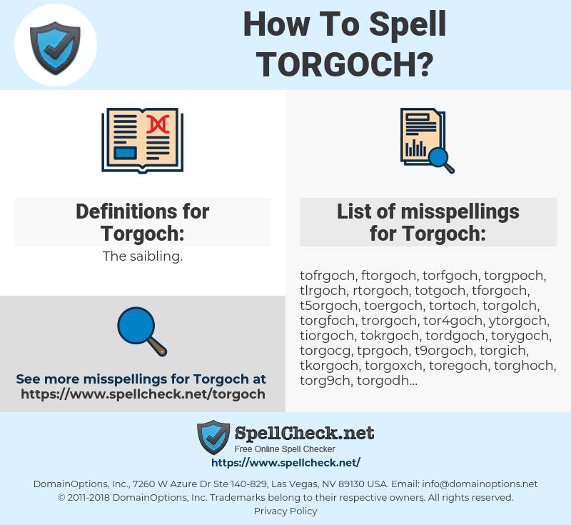 Torgoch, spellcheck Torgoch, how to spell Torgoch, how do you spell Torgoch, correct spelling for Torgoch