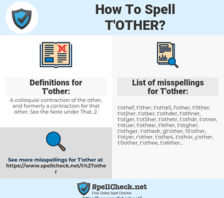 T'other, spellcheck T'other, how to spell T'other, how do you spell T'other, correct spelling for T'other