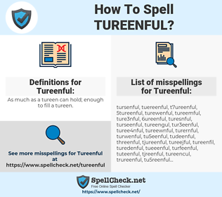 Tureenful, spellcheck Tureenful, how to spell Tureenful, how do you spell Tureenful, correct spelling for Tureenful
