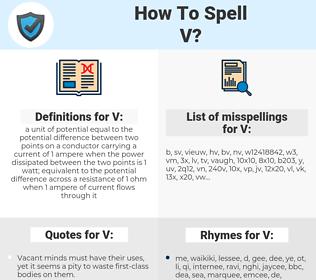 V, spellcheck V, how to spell V, how do you spell V, correct spelling for V