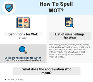Wot, spellcheck Wot, how to spell Wot, how do you spell Wot, correct spelling for Wot
