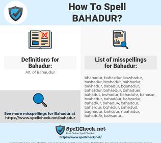 Bahadur, spellcheck Bahadur, how to spell Bahadur, how do you spell Bahadur, correct spelling for Bahadur