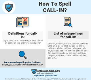 call-in, spellcheck call-in, how to spell call-in, how do you spell call-in, correct spelling for call-in
