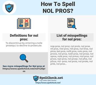 nol pros, spellcheck nol pros, how to spell nol pros, how do you spell nol pros, correct spelling for nol pros