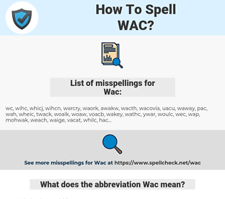 Wac, spellcheck Wac, how to spell Wac, how do you spell Wac, correct spelling for Wac