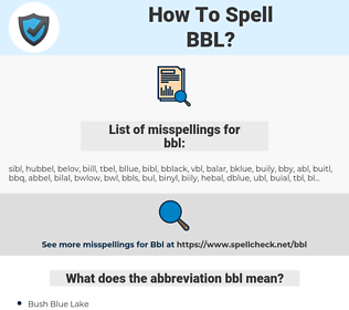 bbl, spellcheck bbl, how to spell bbl, how do you spell bbl, correct spelling for bbl
