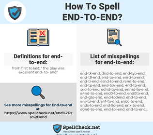 end-to-end, spellcheck end-to-end, how to spell end-to-end, how do you spell end-to-end, correct spelling for end-to-end