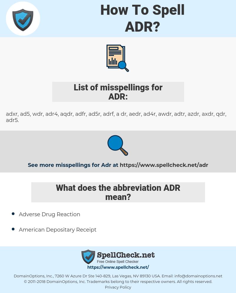 ADR, spellcheck ADR, how to spell ADR, how do you spell ADR, correct spelling for ADR
