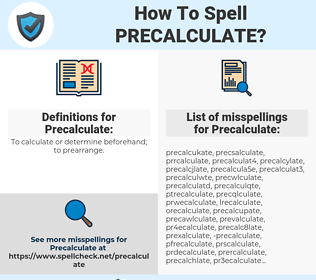 Precalculate, spellcheck Precalculate, how to spell Precalculate, how do you spell Precalculate, correct spelling for Precalculate