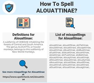 Alouattinae, spellcheck Alouattinae, how to spell Alouattinae, how do you spell Alouattinae, correct spelling for Alouattinae