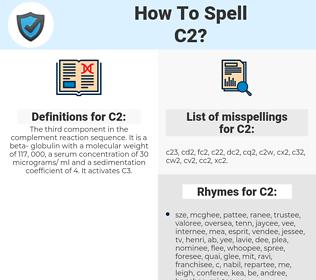 C2, spellcheck C2, how to spell C2, how do you spell C2, correct spelling for C2