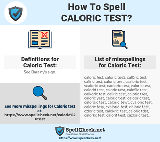 Caloric Test, spellcheck Caloric Test, how to spell Caloric Test, how do you spell Caloric Test, correct spelling for Caloric Test