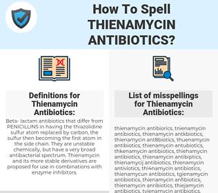 Thienamycin Antibiotics, spellcheck Thienamycin Antibiotics, how to spell Thienamycin Antibiotics, how do you spell Thienamycin Antibiotics, correct spelling for Thienamycin Antibiotics