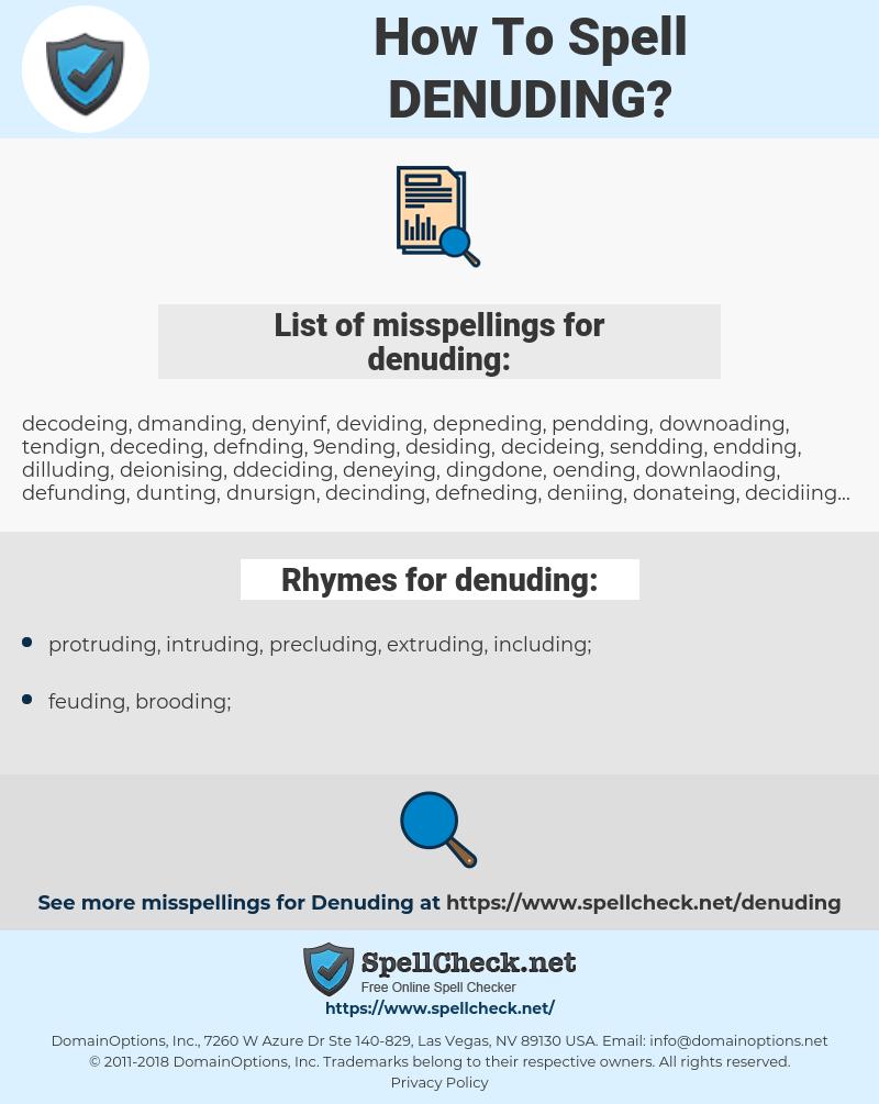 denuding, spellcheck denuding, how to spell denuding, how do you spell denuding, correct spelling for denuding