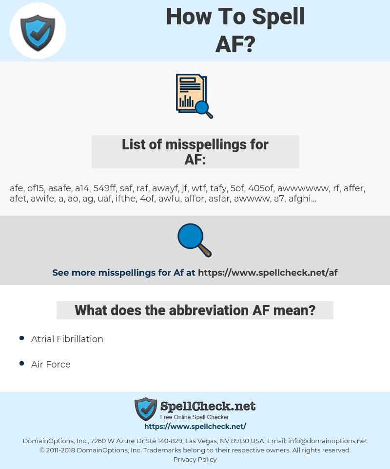AF, spellcheck AF, how to spell AF, how do you spell AF, correct spelling for AF