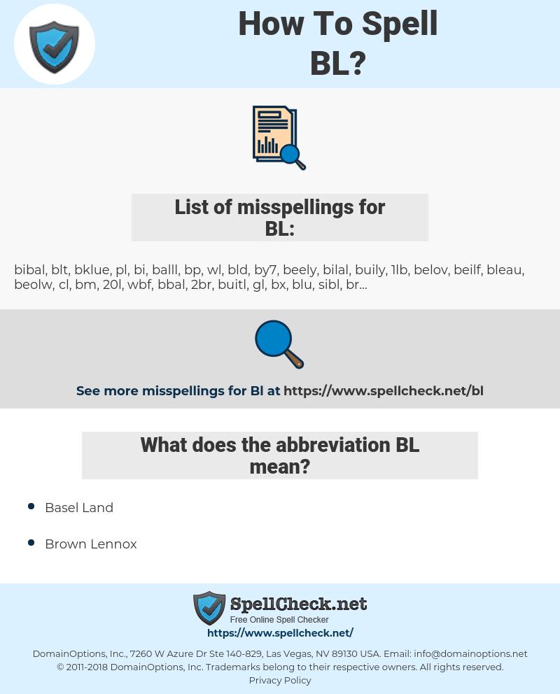 BL, spellcheck BL, how to spell BL, how do you spell BL, correct spelling for BL