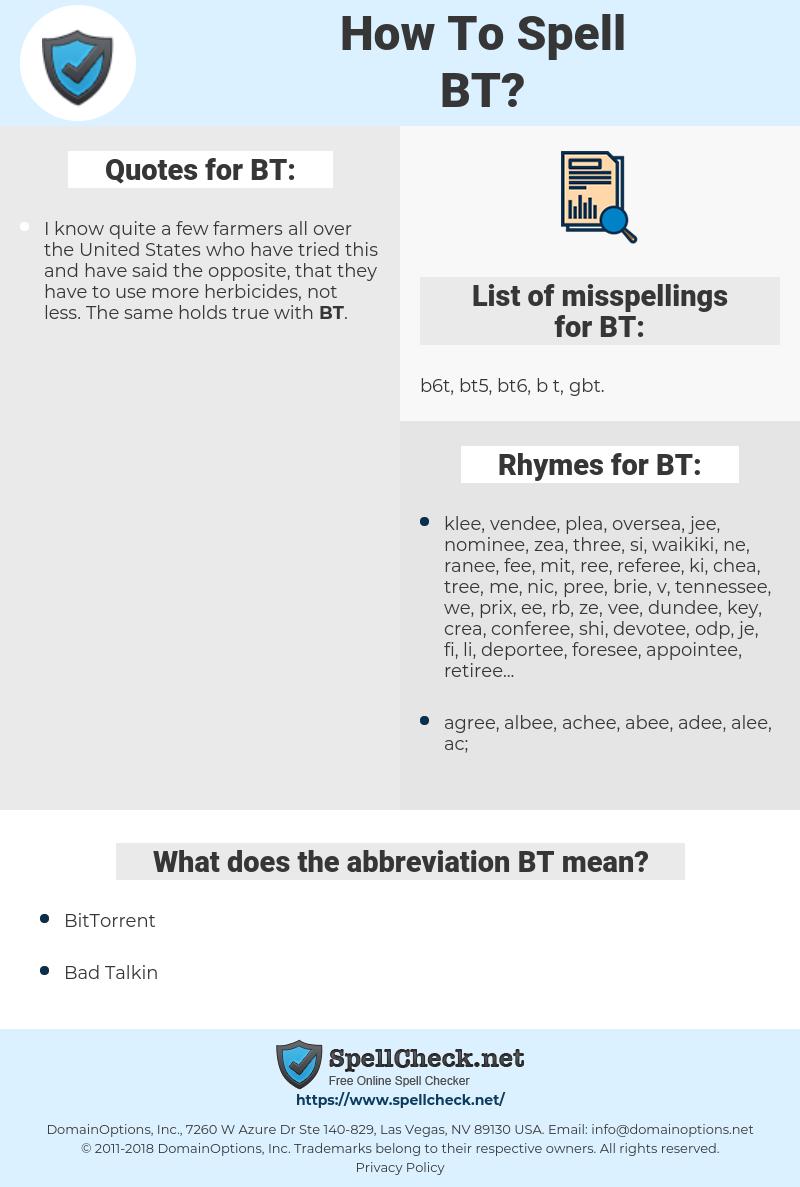 BT, spellcheck BT, how to spell BT, how do you spell BT, correct spelling for BT