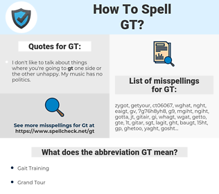 GT, spellcheck GT, how to spell GT, how do you spell GT, correct spelling for GT