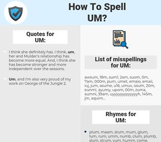 UM, spellcheck UM, how to spell UM, how do you spell UM, correct spelling for UM