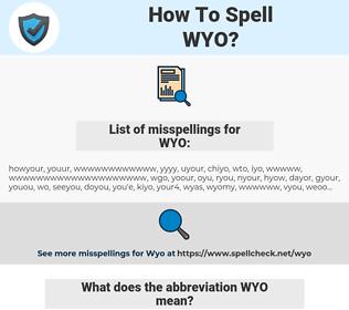 WYO, spellcheck WYO, how to spell WYO, how do you spell WYO, correct spelling for WYO