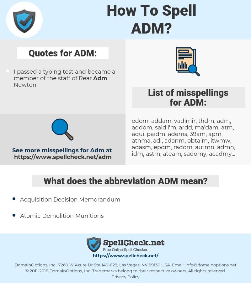 ADM, spellcheck ADM, how to spell ADM, how do you spell ADM, correct spelling for ADM