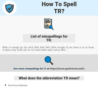 TR, spellcheck TR, how to spell TR, how do you spell TR, correct spelling for TR