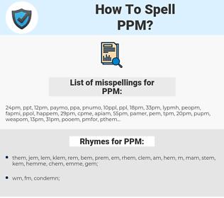 PPM, spellcheck PPM, how to spell PPM, how do you spell PPM, correct spelling for PPM