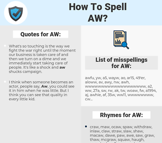 AW, spellcheck AW, how to spell AW, how do you spell AW, correct spelling for AW