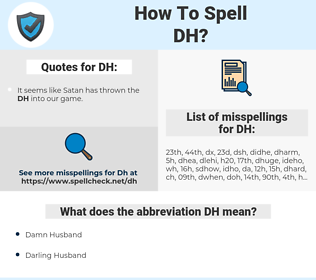 DH, spellcheck DH, how to spell DH, how do you spell DH, correct spelling for DH