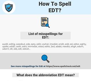 EDT, spellcheck EDT, how to spell EDT, how do you spell EDT, correct spelling for EDT