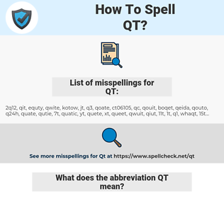 QT, spellcheck QT, how to spell QT, how do you spell QT, correct spelling for QT