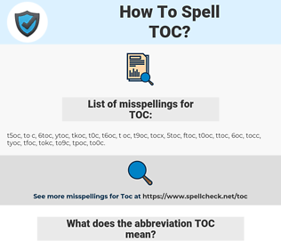 TOC, spellcheck TOC, how to spell TOC, how do you spell TOC, correct spelling for TOC
