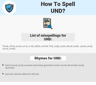 UND, spellcheck UND, how to spell UND, how do you spell UND, correct spelling for UND