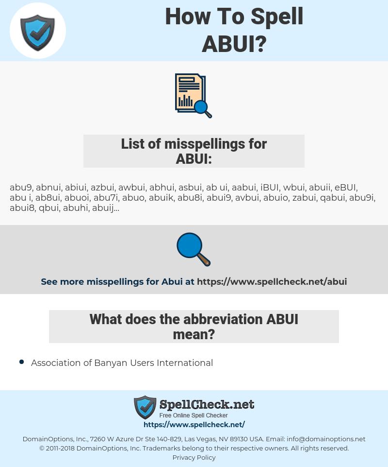 ABUI, spellcheck ABUI, how to spell ABUI, how do you spell ABUI, correct spelling for ABUI
