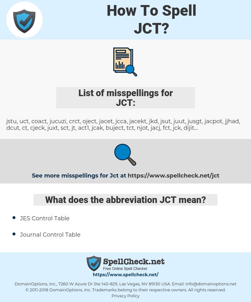 JCT, spellcheck JCT, how to spell JCT, how do you spell JCT, correct spelling for JCT