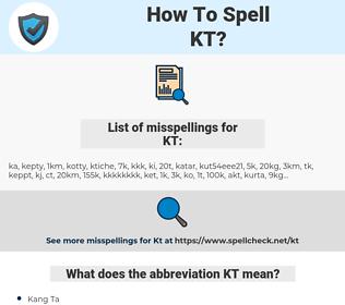 KT, spellcheck KT, how to spell KT, how do you spell KT, correct spelling for KT