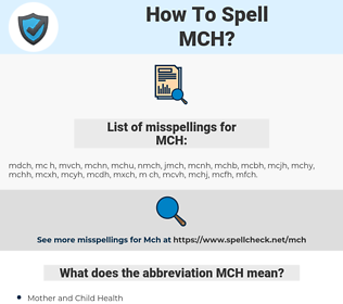 MCH, spellcheck MCH, how to spell MCH, how do you spell MCH, correct spelling for MCH