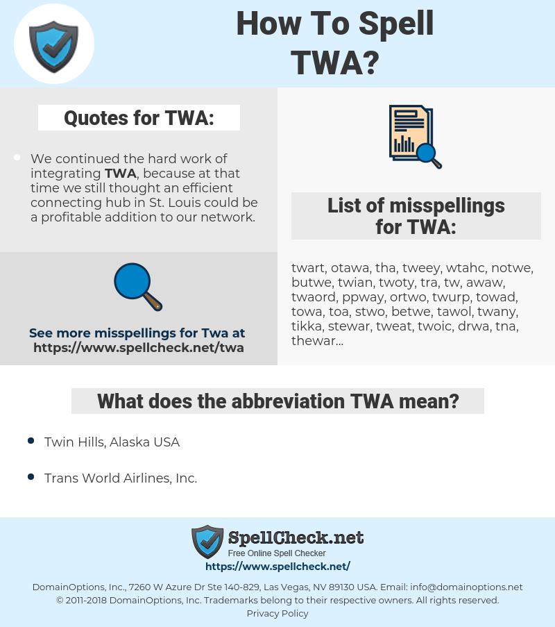 TWA, spellcheck TWA, how to spell TWA, how do you spell TWA, correct spelling for TWA