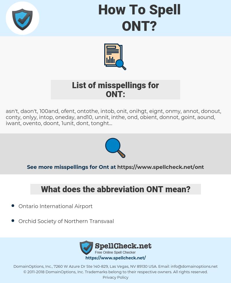 ONT, spellcheck ONT, how to spell ONT, how do you spell ONT, correct spelling for ONT