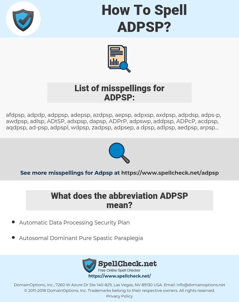 ADPSP, spellcheck ADPSP, how to spell ADPSP, how do you spell ADPSP, correct spelling for ADPSP
