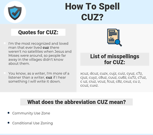 CUZ, spellcheck CUZ, how to spell CUZ, how do you spell CUZ, correct spelling for CUZ