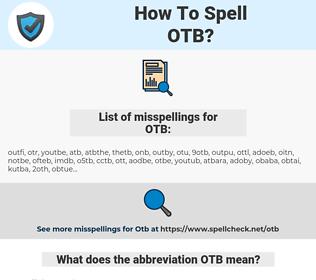 OTB, spellcheck OTB, how to spell OTB, how do you spell OTB, correct spelling for OTB