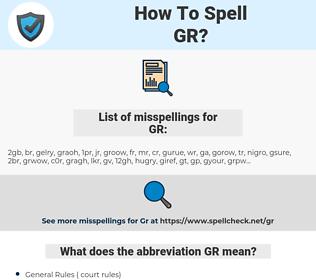 GR, spellcheck GR, how to spell GR, how do you spell GR, correct spelling for GR