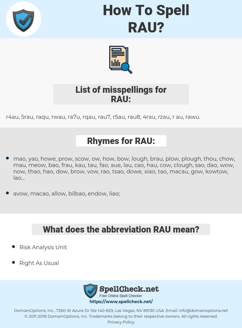 RAU, spellcheck RAU, how to spell RAU, how do you spell RAU, correct spelling for RAU