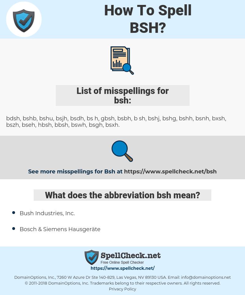bsh, spellcheck bsh, how to spell bsh, how do you spell bsh, correct spelling for bsh